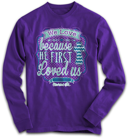 Cherished Girl We Love Bc He Loved Us First Chevron Cross Girlie Christian Bright Long Sleeve T Shirt - SimplyCuteTees