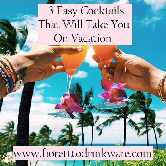 3 Easy Vacation-esque Cocktails Everyone Should Know How To Make At Home! 3 Ingredients Or Less!