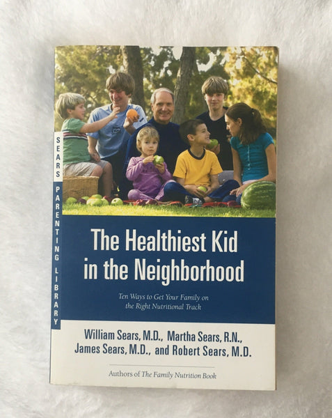 The Healthiest Kid in the Neighborhood by the Sears family (used paperback)