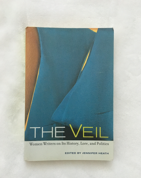 The Veil: Women Writers on its History, Lore, and Politics edited by by Jennifer Heath (used paperback)