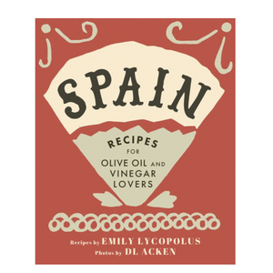 Spain: Recipes for Olive Oil and Vinegar Lovers
