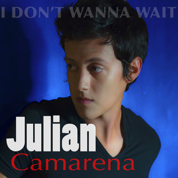 Julian Camarena - I Don't Wanna Wait (Single)