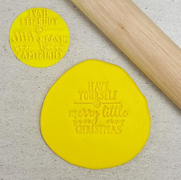 Custom Cookie Cutters - Have Yourself a merry Little Christmas Embosser