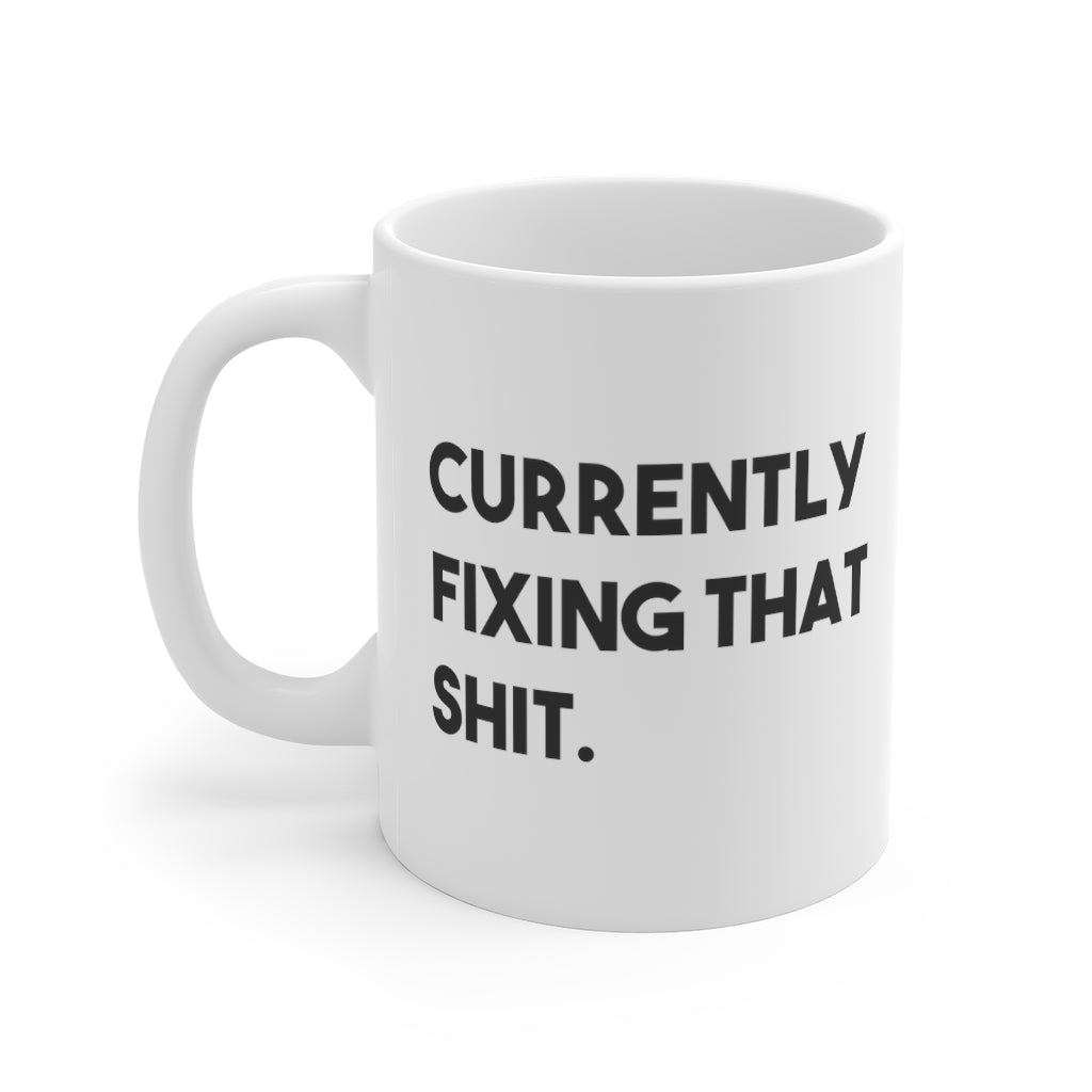 Currently Fixing That Shit Mug