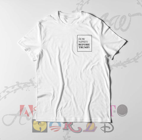 Nipsey Hussle How Nipsey Before Trump Miguel Rip Graphic tee T Shirt