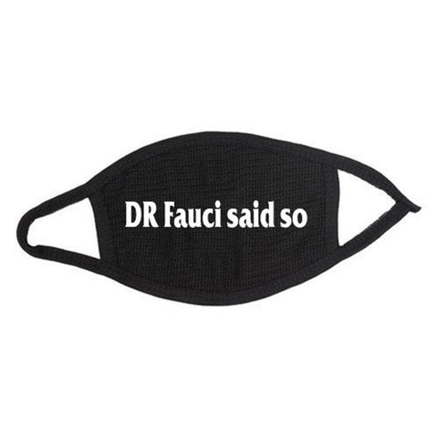DR Fauci said so Face Mask
