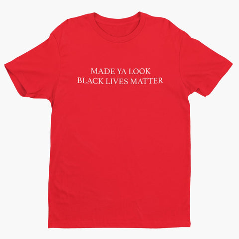 Made ya look Black Lives Matter Tee
