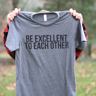 Be Excellent to Each Other Tee