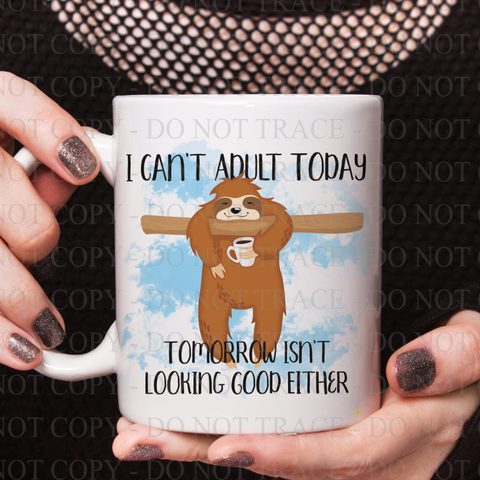 I Can't Adult Today with Sloth Coffee Mug