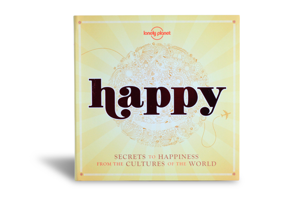 Happy - Lonely Planet, Secrets to Happiness from the cultures of the world