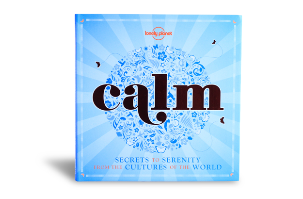 Calm - Lonely Planet, Secrets to Happiness From The Cultures of The World