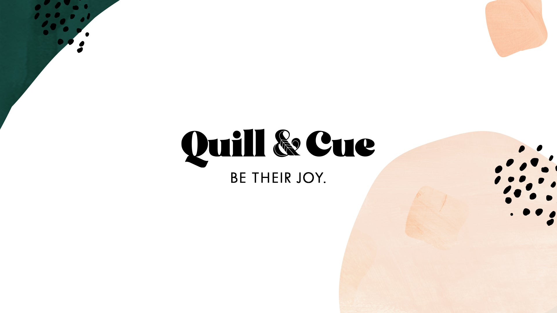 Image with the text Quill & Cue BE THEIR JOY.