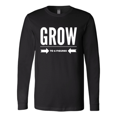 Grow To 6 Figures Long Sleeve Shirts