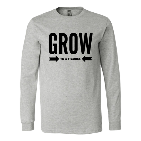 Grow To 6 Figures Long Sleeve Shirt