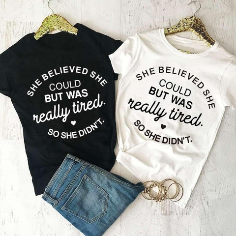 SHE BELIEVED SHE COULD BUT WAS REALLY TIRED SO SHE DIDN''T T-shirt