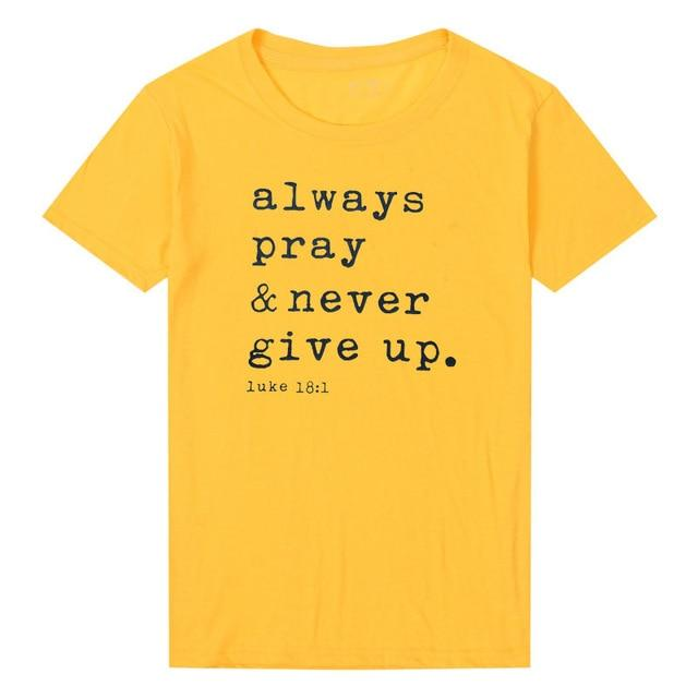 Always Pray Never Give Up T Shirt - O Neck - Shop women fashion clothing, Fragrances & skin, perfumes, shoes & accessories online !