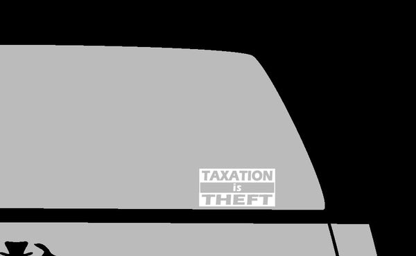 Taxation Is Theft Vinyl Decal, White Vinyl Window Decal, Decal for laptop, Funny Political Gift, Libertarian Decal Gift, Political Statement
