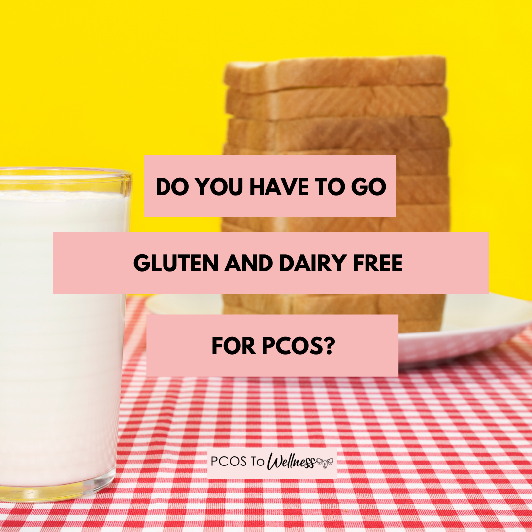 Do You Have To Go Gluten Free And Dairy Free For PCOS?