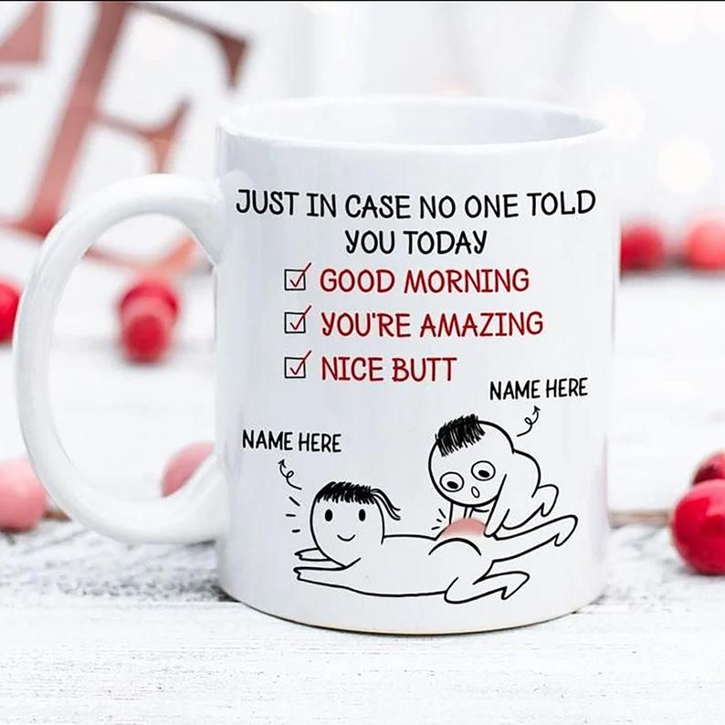 Personalized Mug Just In Case No One Told You Today Good Morning You're Amazing Nice Butt Ceramic Coffee Mugs