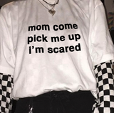 """Mom Come Pick Me Up I'm Scared"" Tee"