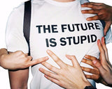 """THE FUTURE IS STUPID"" Tee"