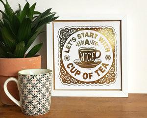 Let's Start With a Nice Cup of Tea - Foil Print