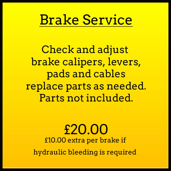 Brake Service. Check and adjust brake calipers, levers, pads and cables. Replace parts as needed. Parts not included. £20.00, £10.00 extra per brake if hydraulic bleeding is required.
