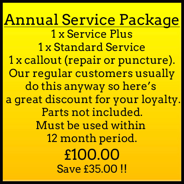 Annual Service Package 1x Service Plus, 1x Standard Service, 1x Callout (repair or puncture). Our regular customers usually do this anyway so here's a great discount for your loyalty. Parts not included. Must be used within 12 month period. £100.00 Save £35.00