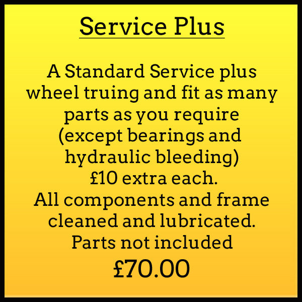 Service Plus A standard service plus wheel truing and fit as many parts as required (except bearings and hydraulic bleeding) £10.00 extra each. All components and frame cleaned and lubricated. Parts not included. £70.00