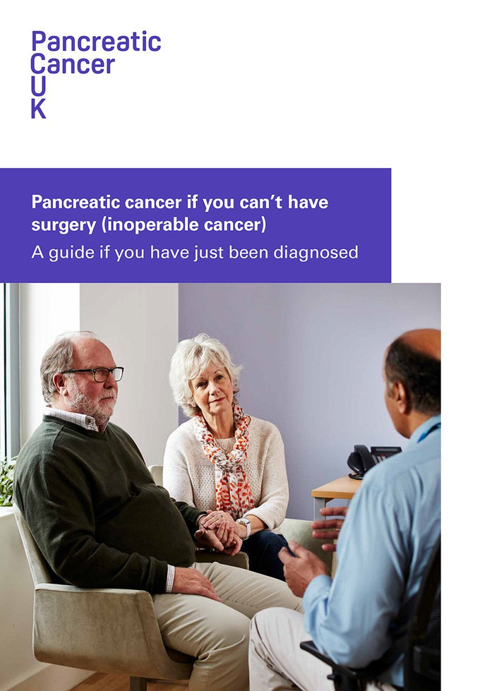 Pancreatic cancer if you can't have surgery (inoperable cancer). A guide if you have just been diagnosed