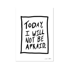 Today | I Will Not Be Afraid Fine Art Print