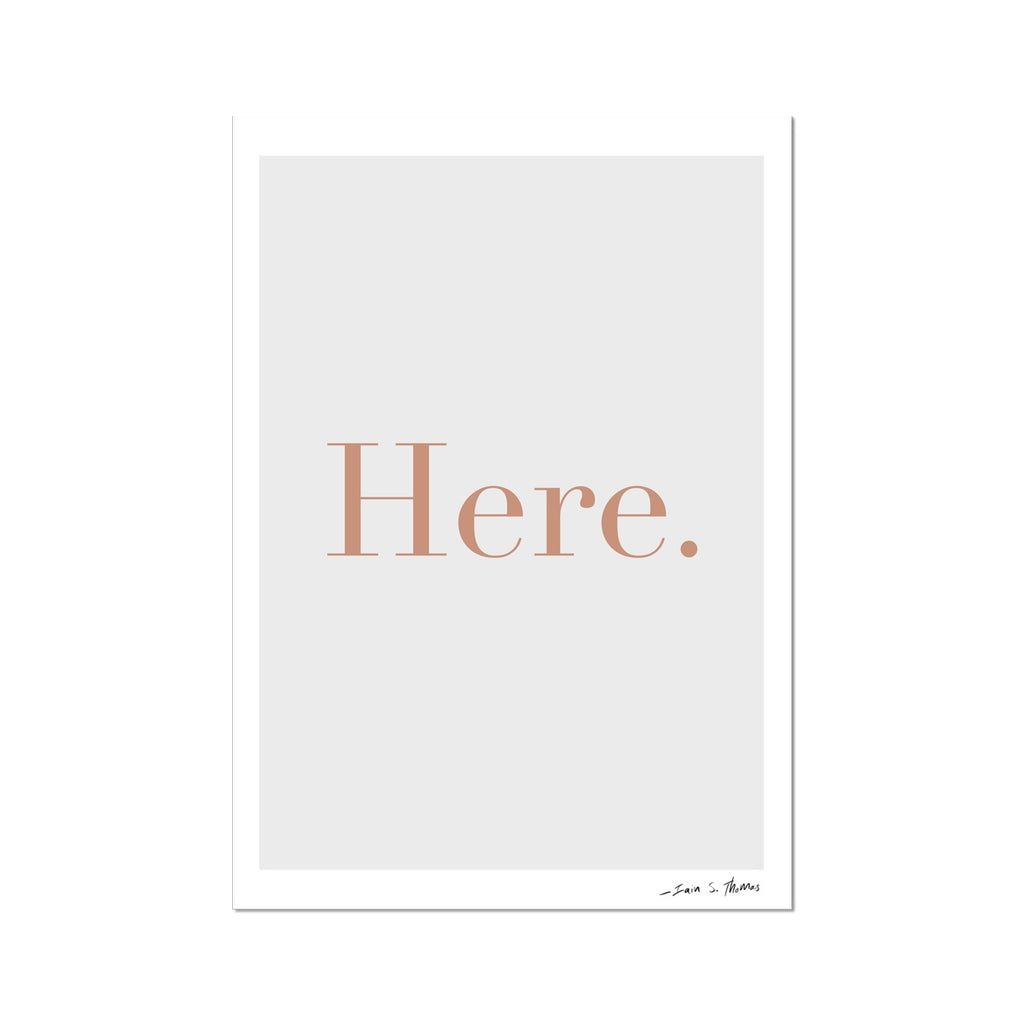 Here & Now | Here Fine Art Print