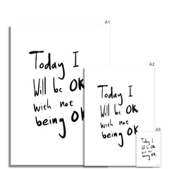 Today | I Will Not Be OK Fine Art Print
