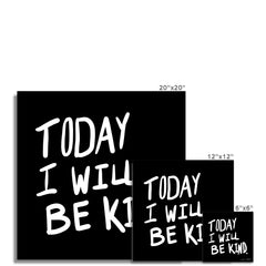 Today | I Will Be Kind Fine Art Print