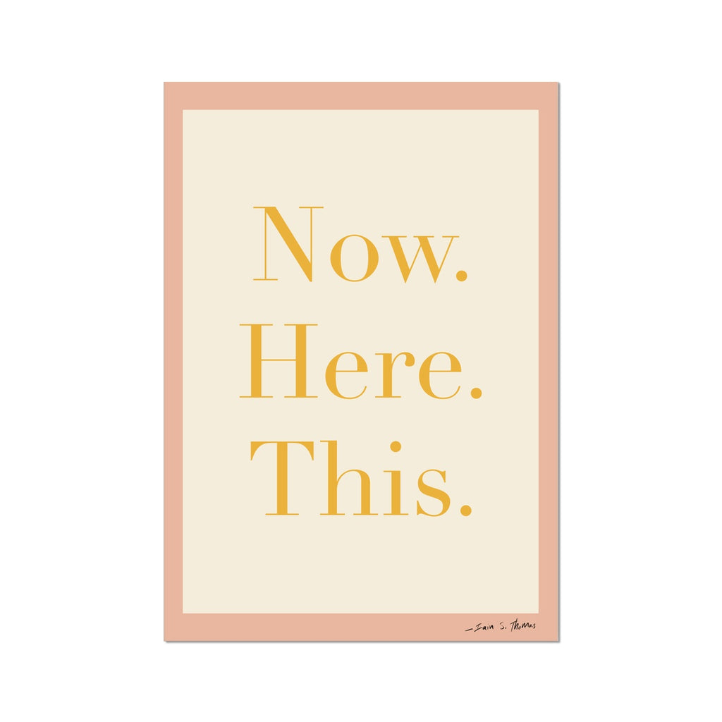 Here & Now | Now. Here. This. Fine Art Print