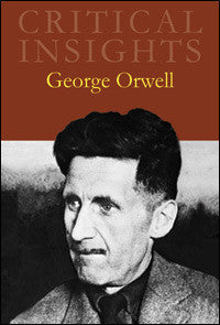 Critical Insights: George Orwell