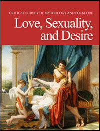Critical Survey of Mythology & Folklore: Love, Sexuality, and Desire