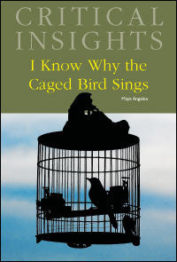 Critical Insights: I Know Why the Caged Bird Sings