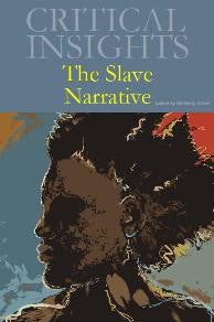 Critical Insights: The Slave Narrative
