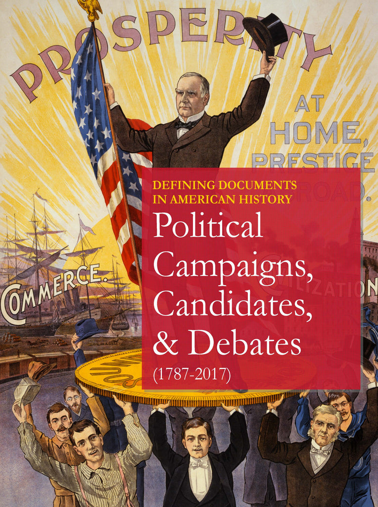 Defining Documents in American History: Political Campaigns, Candidates, and Debates (1787-2017)