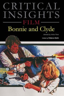 Critical Insights Film: Bonnie & Clyde