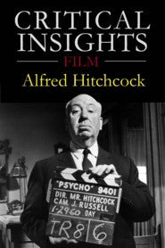 Critical Insights Film: Alfred Hitchcock