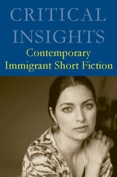 Critical Insights: Contemporary Immigrant Short Fiction