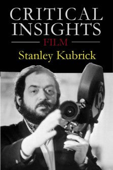 Critical Insights Film: Stanley Kubrick