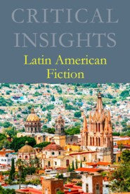 Critical Insights: Latin American Fiction