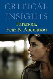 Critical Insights: Paranoia, Fear & Alienation