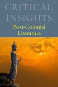 Critical Insights: Post-Colonial Fiction