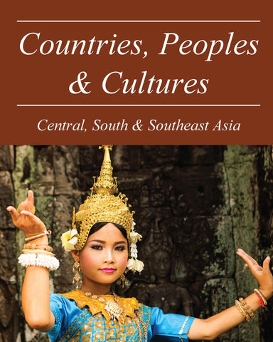 Countries, Peoples & Cultures: Central, South & Southeast Asia