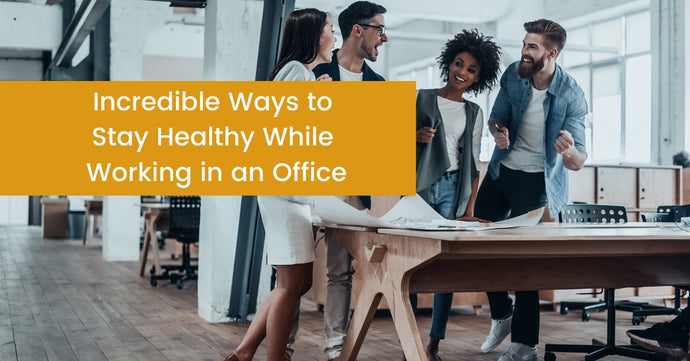 Easy Ways To Stay Active & Healthy While Working In An Office