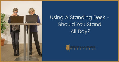Using A Standing Desk - Should You Stand All Day?